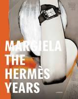 Margiela: The Hermes Years by Rebecca Arnold, Kaat Debo, Sarah Mower