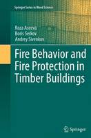 Fire Behavior and Fire Protection in Timber Buildings by Roza Aseeva, Boris Serkov, Andrey Sivenkov