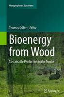Bioenergy from Wood Sustainable Production in the Tropics by Thomas Seifert