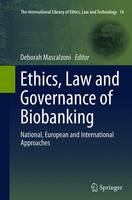 Ethics, Law and Governance of Biobanking National, European and International Approaches by Deborah Mascalzoni