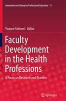 Faculty Development in the Health Professions A Focus on Research and Practice by Yvonne Steinert