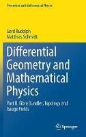 Differential Geometry and Mathematical Physics Part II. Fibre Bundles, Topology and Gauge Fields by Gerd Rudolph, Matthias Schmidt
