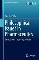 Philosophical Issues in Pharmaceutics Development, Dispensing, and Use by Dien Ho