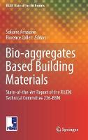 Bio-Aggregates Based Building Materials State-Of-The-Art Report of the Rilem Technical Committee 236-BBM by Sofiane Amziane