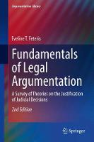Fundamentals of Legal Argumentation A Survey of Theories on the Justification of Judicial Decisions by Eveline T. Feteris