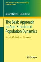 The Basic Approach to Age-Structured Population Dynamics Models, Methods and Numerics by Mimmo Iannelli, Fabio Milner
