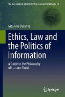 Ethics, Law and the Politics of Information A Guide to the Philosophy of Luciano Floridi by Massimo Durante