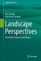 Landscape Perspectives The Holistic Nature of Landscape by Marc Antrop, Veerle Van Eetvelde