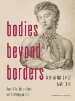 Bodies Beyond Borders Moving Anatomies, 1750-1950 by Kaat Wils