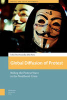Global Diffusion of Protest Riding the Protest Wave in the Neoliberal Crisis by Donatella Della Porta
