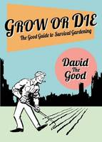 Grow or Die The Good Guide to Survival Gardening by Assistant Professor Psychology and Applied Therapies David (Lesley University Kings College London, UK Kings College L Goodman