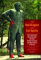 Red Dragons and Evil Spirits Post-Communist Historiography Between Democratization and the New Politics of History by Oto Luthar