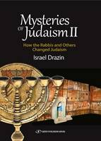 Mysteries of Judaism II How the Rabbis & Others Changed Judaism by Israel Drazin