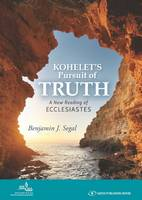 Kohelet's Pursuit of Truth A New Reading of Ecclesiastes by Benjamin J. Segal