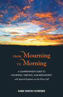 From Mourning to Morning A Comprehensive Guide to Mourning, Grieving, and Bereavement by Simeon Schreiber