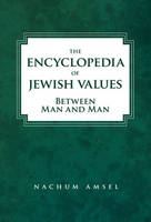 The Encyclopedia of Jewish Values Between Man and Man by Nachum Amsel