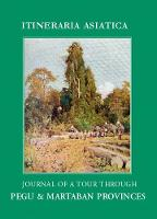 Journal of a Tour Through Pegu & Martabran Provinces In the Suite of Drs McClelland and Brandis by Robert Abreu