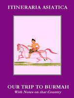 Our Trip to Burmah With Notes on That Country by Charles Alexander Gordon