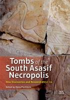 Tombs of the South Asasif Necropolis New Discoveries and Research 2012-2014 by Elena Pischikova