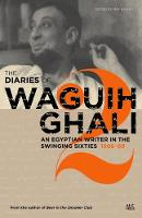 The Diaries of Waguih Ghali 1966-68 An Egyptian Writer in the Swinging Sixties by May Hawas