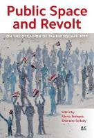 Public Space and Revolt On the Occasion of Tahrir Square 2011 by Sherene Seikaly, Elena Tzelepis