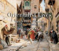 Orientalist Lives Western Artists in the Middle East, 18301920 by James Parry
