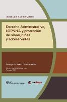 Derecho Administrativo, Lopnna y Proteccion de Ninos, Ninas y Adolescentes by Jorge Luis Suaarez M