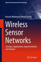 Wireless Sensor Networks Concepts, Applications, Experimentation and Analysis by Hossam Mahmoud Ahmad Fahmy