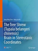 The Tree Shrew (Tupaia Belangeri Chinensis) Brain in Stereotaxic Coordinates by Jiang-Ning Zhou