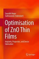Optimisation of ZnO Thin Films Implants, Properties, and Device Fabrication by Saurabh Nagar, Subhananda Chakrabarti