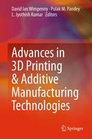 Advances in 3D Printing & Additive Manufacturing Technologies by David Ian Wimpenny