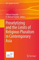 Proselytizing and the Limits of Religious Pluralism in Contemporary Asia by Juliana Finucane