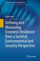 Defining and Measuring Economic Resilience from a Societal, Environmental and Security Perspective by Adam Rose