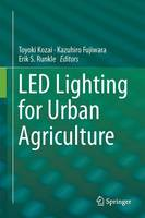 LED Lighting for Urban Agriculture by Toyoki (Faculty of Horticulture, Chiba University, Japan) Kozai