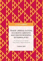 Trade Liberalisation, Economic Growth and Environmental Externalities An Analysis of Indian Manufacturing Industries by Hansa Jain