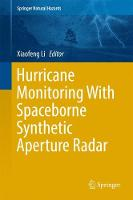 Hurricane Monitoring With Spaceborne Synthetic Aperture Radar by Xiaofeng Li