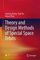 Theory and Design Methods of Special Space Orbits by Yasheng Zhang, Yanli Xu, Haijun Zhou