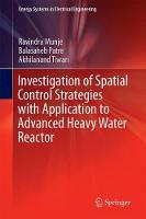 Investigation of Spatial Control Strategies with Application to Advanced Heavy Water Reactor by Ravindra Munje