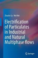 Electrification of Particulates in Industrial and Natural Multiphase flows by Zhaolin Gu, Wei Wei