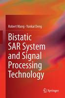 Bistatic SAR System and Signal Processing Technology by Robert Wang, Yunkai Deng