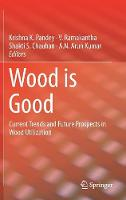 Wood is Good Current Trends and Future Prospects in Wood Utilization by Krishna K. Pandey
