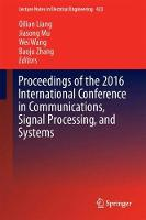 Communications, Signal Processing, and Systems Proceedings of the 2016 International Conference on Communications, Signal Processing, and Systems by Qilian Liang