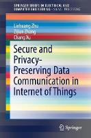 Secure and Privacy-Preserving Data Communication in Internet of Things by Liehuang Zhu