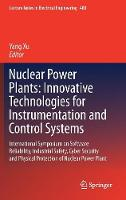 Nuclear Power Plants: Innovative Technologies for Instrumentation and Control Systems International Symposium on Software Reliability, Industrial Safety, Cyber Security and Physical Protection of Nucl by Yang Xu