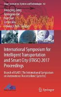 International Symposium for Intelligent Transportation and Smart City (ITASC) 2017 Proceedings Branch of ISADS (The International Symposium on Autonomous Decentralized Systems) by Xiaoqing Zeng