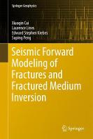 Seismic Forward Modeling of Fractures and Fractured Medium Inversion by XiaoQin Cui, Laurence Lines, Edward Stephen Krebes, Suping Peng