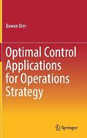 Optimal Control Applications for Operations Strategy by Bowon Kim