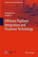 Offshore Platform Integration and Floatover Technology by Gengshen Liu, Huajun Li