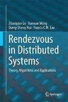 Rendezvous in Distributed Systems Theory, Algorithms and Applications by Francis C. M. Lau