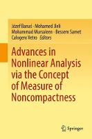 Advances in Nonlinear Analysis via the Concept of Measure of Noncompactness by Jozef Banas